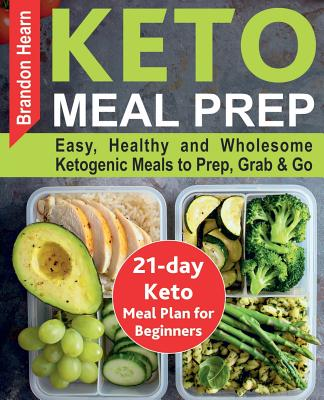 Keto Meal Prep: Easy, Healthy and Wholesome Ketogenic Meals to Prep, Grab, and Go. 21-Day Keto Meal Plan for Beginners. Keto Kitchen C Cover Image