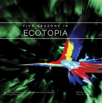 Five Seasons in Ecotopia: Rainforest Immersion and Conservation Action  in Costa Rica Cover Image