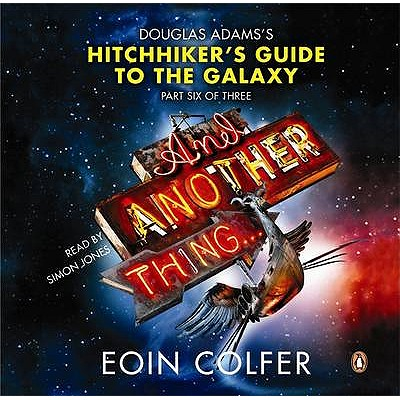 and another thing douglas adams 39 s hitchhiker 39 s guide to the galaxy part six of three. Black Bedroom Furniture Sets. Home Design Ideas
