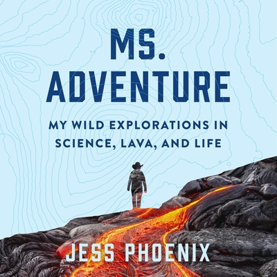 Ms. Adventure Lib/E: My Wild Explorations in Science, Lava, and Life Cover Image