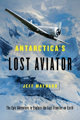 Antarctica's Lost Aviator: The Epic Adventure to Explore the Last Frontier on Earth Cover Image