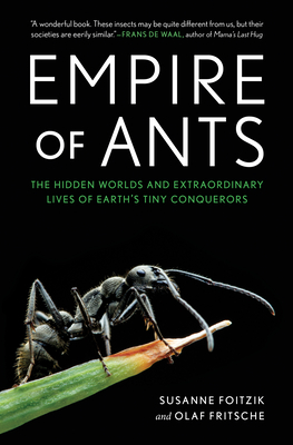 Empire of Ants: The Hidden Worlds and Extraordinary Lives of Earth's Tiny Conquerors Cover Image