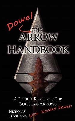 The Dowel Arrow Handbook: A Pocket Resource for Building Arrows With Wooden Dowels Cover Image