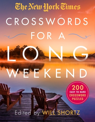 The New York Times Crosswords for a Long Weekend: 200 Easy to Hard Crossword Puzzles Cover Image