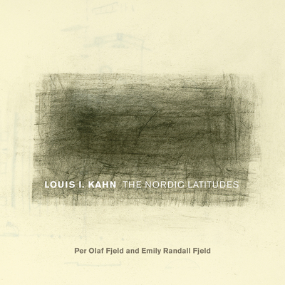Louis I. Kahn: The Nordic Latitudes (Fay Jones Collaborative Series) Cover Image