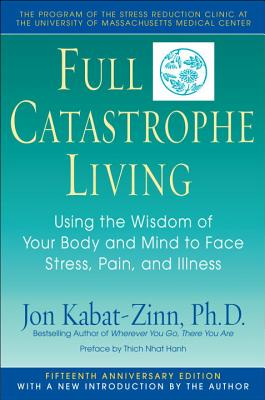 Full Catastrophe Living: Using the Wisdom of Your Body and Mind to Face Stress, Pain, and Illness Cover Image