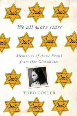 We All Wore Stars: Memories of Anne Frank from Her Classmates Cover Image