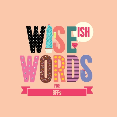 Wise (Ish) Words For BFF Cover Image
