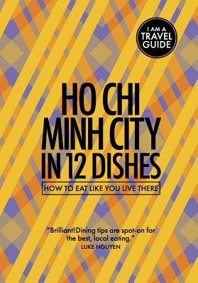 Ho Chi Minh City in 12 Dishes: How to Eat Like You Live There Cover Image
