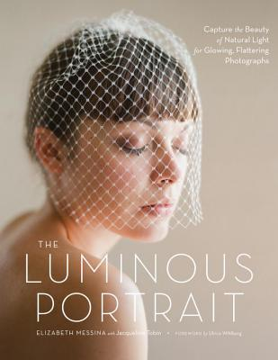The Luminous Portrait: Capture the Beauty of Natural Light for Glowing, Flattering Photographs Cover Image