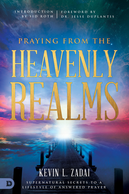 Praying from the Heavenly Realms: Supernatural Secrets to a Lifestyle of Answered Prayer Cover Image