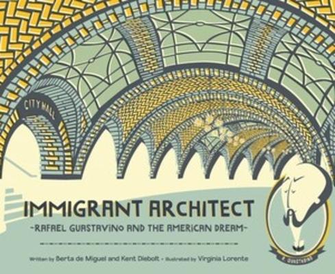 Immigrant Architect: Rafael Guastavino and the American Dream Cover Image