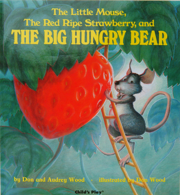 The Little Mouse, the Red Ripe Strawberry, and the Big Hungry Bear (Child's Play Library) Cover Image