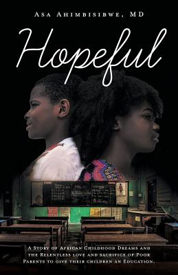 Hopeful: A Story of African Childhood Dreams and the Relentless love and sacrifice of Poor Parents to give their children an Ed Cover Image