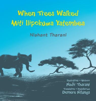 When Trees Walked Miti Ilipokuwa Yatembea: Bilingual English and Swahili (Kids' Books from Here and There) Cover Image