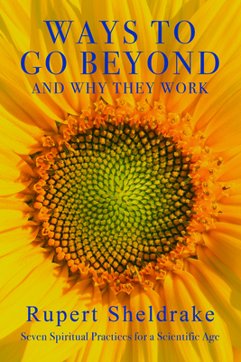 Ways to Go Beyond and Why They Work: Seven Spiritual Practices for a Scientific Age Cover Image