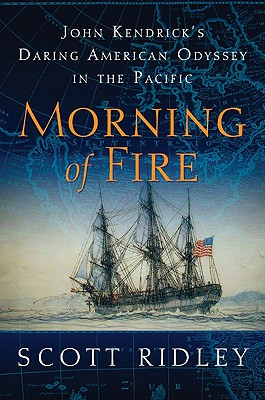 Morning of Fire: John Kendrick's Daring American Odyssey in the Pacific Cover Image