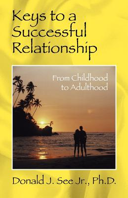 Keys to a Successful Relationship: From Childhood to Adulthood Cover Image