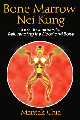 Bone Marrow Nei Kung: Taoist Techniques for Rejuvenating the Blood and Bone Cover Image