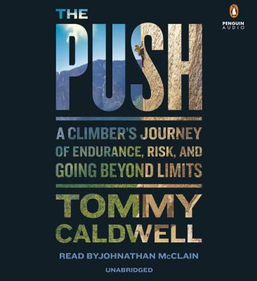 The Push: A Climber's Journey of Endurance, Risk, and Going Beyond Limits Cover Image