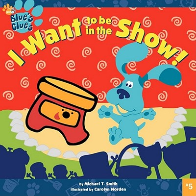 I Want to Be in the Show! (Blue's Clues (8x8 Paperback) #5) Cover Image