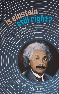 Is Einstein Still Right?: Black Holes, Gravitational Waves, and the Quest to Verify Einstein's Greatest Creation Cover Image