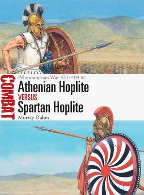 Athenian Hoplite vs Spartan Hoplite: Peloponnesian War 431–404 BC (Combat) Cover Image