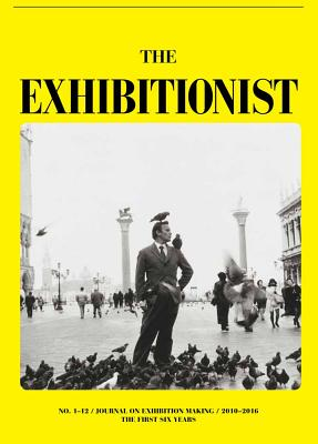 The Exhibitionist: Journal on Exhibition Making: The First Six Years Cover Image