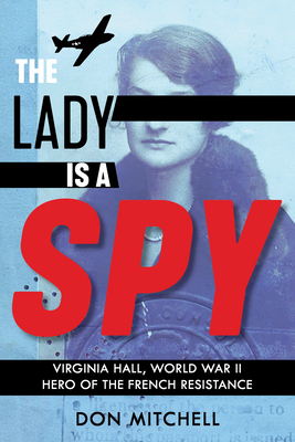 The Lady Is a Spy: Virginia Hall, World War II Hero of the French Resistance (Scholastic Focus) Cover Image