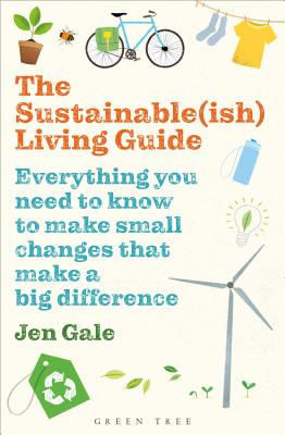 The Sustainable(ish) Living Guide: Everything you need to know to make small changes that make a big difference Cover Image