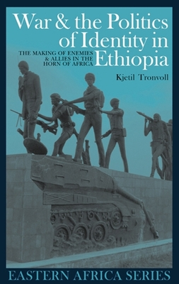 War and the Politics of Identity in Ethiopia: The Making of Enemies and Allies in the Horn of Africa (Eastern Africa) Cover Image