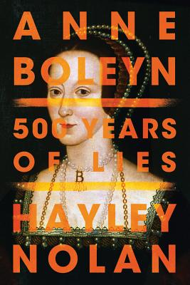 Anne Boleyn: 500 Years of Lies Cover Image