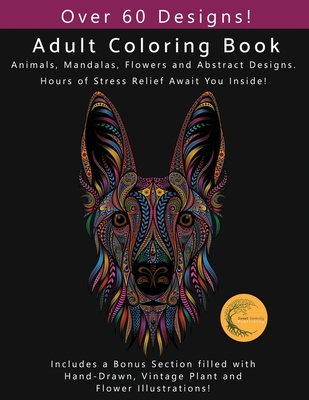 Adult Coloring Book: Animals, Flowers, Mandalas and Abstract Designs. Includes a Bonus Section filled with Hand-Drawn, Vintage Plant and Fl Cover Image