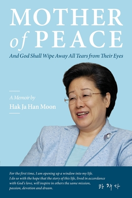 Mother of Peace: A Memoir by Hak Ja Han Moon Cover Image