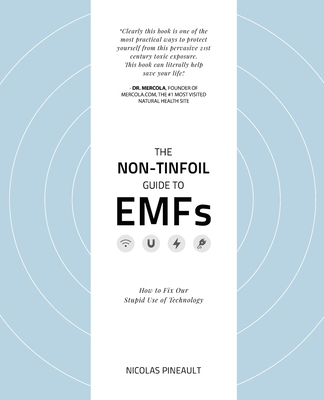 The Non-Tinfoil Guide to EMFs: How to Fix Our Stupid Use of Technology Cover Image