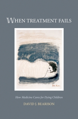 When Treatment Fails: How Medicine Cares for Dying Children Cover Image