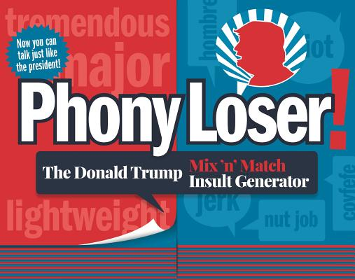Phony Loser!: The Donald Trump Mix 'n' Match Insult Generator Cover Image