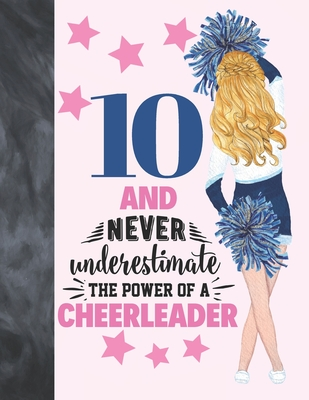 10 And Never Underestimate The Power Of A Cheerleader: Cheerleading Gift For Girls Age 10 Years Old - Art Sketchbook Sketchpad Activity Book For Kids Cover Image