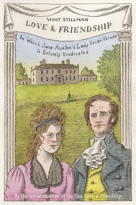 Love & Friendship: In Which Jane Austen's Lady Susan Vernon Is Entirely Vindicated Cover Image
