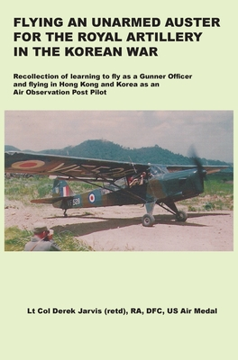 Flying an Unarmed Auster for the Royal Artillery in the Korean War Cover Image