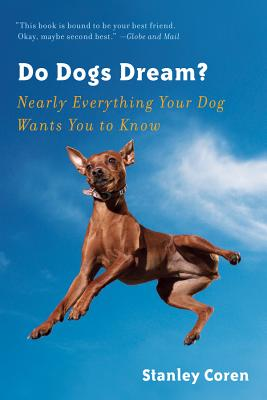 Do Dogs Dream?: Nearly Everything Your Dog Wants You to Know Cover Image