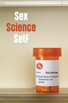 Sex Science Self: A Social History of Estrogen, Testosterone, and Identity Cover Image