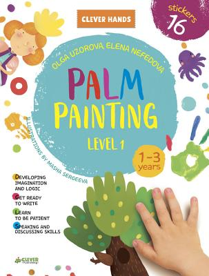 Palm Painting. Level 1: Stickers Inside! Strengthens Fine Motor Skills, Develops Patience, Sparks Conversation, Inspires Creativity (Clever Hands) Cover Image