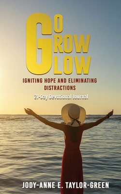 Go Grow Glow: Igniting Hope and Eliminating Distractions: A 21-day Devotional Journal Cover Image