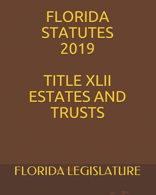 Florida Statutes 2019 Title XLII Estates and Trusts Cover Image