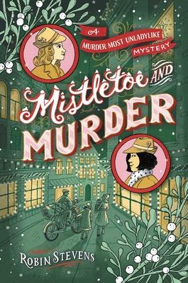 A Wells & Wong Mystery: Mistletoe & Murder by Robin Stevens