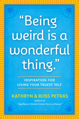 Being Weird Is a Wonderful Thing: Inspiration for Living Your Truest Self Cover Image