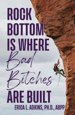 Rock Bottom is Where Bad Bitches Are Built: Find Your Footing; Conquer the Climb Cover Image