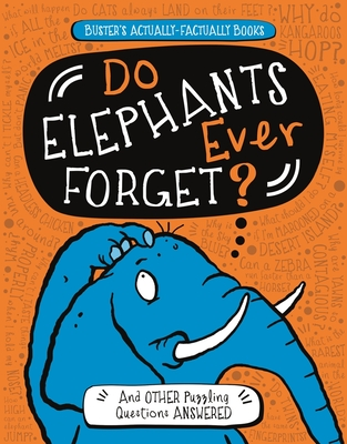 Do Elephants Ever Forget?: And Other Puzzling Questions Answered (Buster's Actually-Factually Books) Cover Image