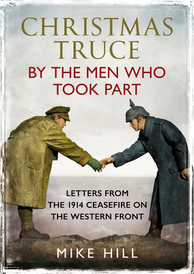 Christmas Truce by the Men Who Took Part: Letters from the 1914 Ceasefire on the Western Front Cover Image